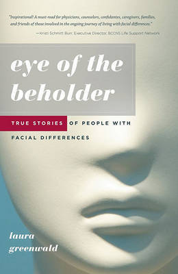 Eye of the Beholder: True Stories of People with Facial Differences by Laura Greenwald