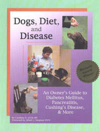 Dogs, Diet and Disease: An Owner's Guide to Diabetes Mellitus, Pancreatitis, Cushing's Disease and More by Caroline D. Levin, RN image
