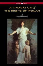 A Vindication of the Rights of Woman (Wisehouse Classics - Original 1792 Edition) by Mary Wollstonecraft