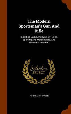 The Modern Sportsman's Gun and Rifle by John Henry Walsh image
