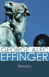 Heroics by George Alec Effinger