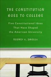 The Constitution Goes to College by Rodney A. Smolla