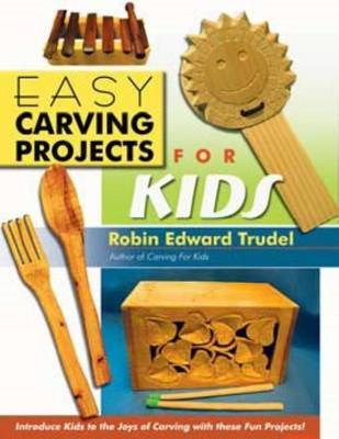 Easy Carving Projects for Kids by Robin Edward Trudel image