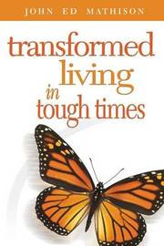 Transformed Living in Tough Times by John Ed Mathison image