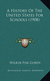 A History of the United States for Schools (1908) by Wilber Fisk Gordy