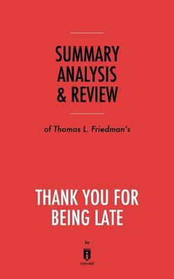 Summary, Analysis & Review of Thomas L. Friedman's Thank You for Being Late by Instaread by Instaread