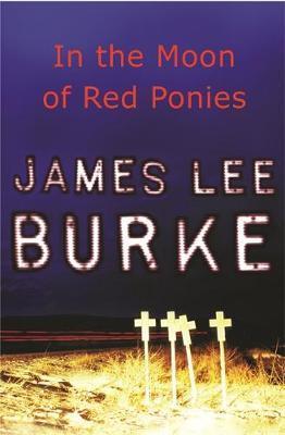 In The Moon of Red Ponies by James Lee Burke