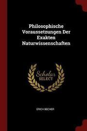 Philosophische Voraussetzungen Der Exakten Naturwissenschaften by Erich Becher image