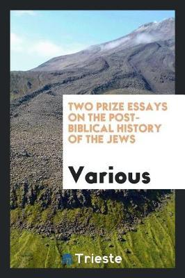 Two Prize Essays on the Post-Biblical History of the Jews by Various ~ image