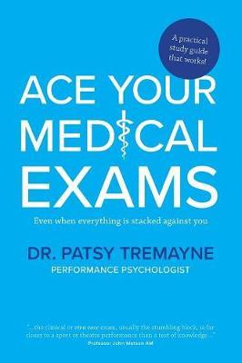 Ace Your Medical Exams by Patsy Tremayne