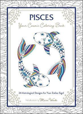 Pisces: Your Cosmic Coloring Book by Mecca Woods