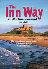 The Inn Way...to Northumberland: The Complete and Unique Guide to a Circular Walk in Northumberland by Mark Reid image