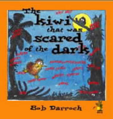 The Kiwi That Was Scared of the Dark by Bob Darroch