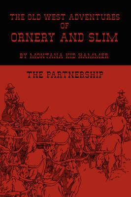 The Old West Adventures of Ornery and Slim by Montana Kid Hammer