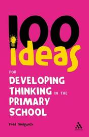100 Ideas for Developing Thinking in the Primary School by Fred Sedgwick image