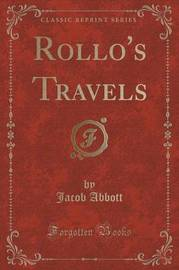 Rollo's Travels (Classic Reprint) by Jacob Abbott