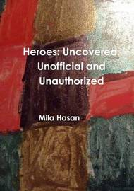 Heroes: Uncovered. Unofficial and Unauthorized by Mila Hasan