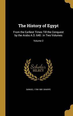 The History of Egypt by Samuel 1799-1881 Sharpe