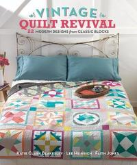 Vintage Quilt Revival: 22 Modern Designs From Classic Blocks by Katie Blakesley