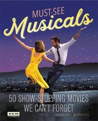 Turner Classic Movies Must-See Musicals by Richard Barrios