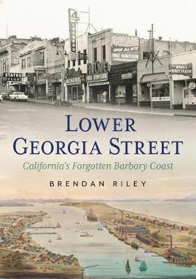 Lower Georgia Street-California's Forgotten Barbary Coast by Brendan Riley image
