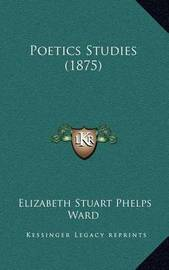 Poetics Studies (1875) by Elizabeth Stuart Phelps Ward
