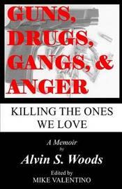 Guns, Drugs, Gangs, & Anger by Alvin S Woods