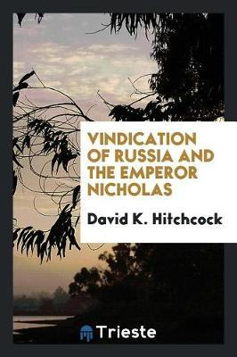 Vindication of Russia and the Emperor Nicholas by David K. Hitchcock