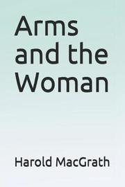 Arms and the Woman by Harold Macgrath