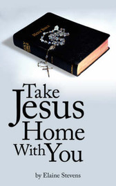Take Jesus Home With You by Elaine Stevens