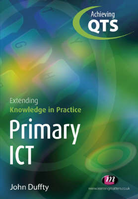 Primary ICT: Extending Knowledge in Practice by John Duffty image