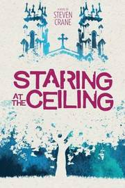 Staring at the Ceiling by Steven R Crane
