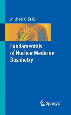 Fundamentals of Nuclear Medicine Dosimetry by Michael G Stabin image