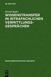 Wissenstransfer in Intrafachlichen Vermittlungsgesprachen: Eine Empirische Untersuchung Von Unterweisungen in Lehrwerkstatten Fur Automobilmechaniker by Harald Baaler