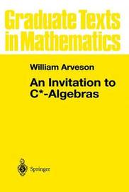 An Invitation to C*-Algebras by William Arveson