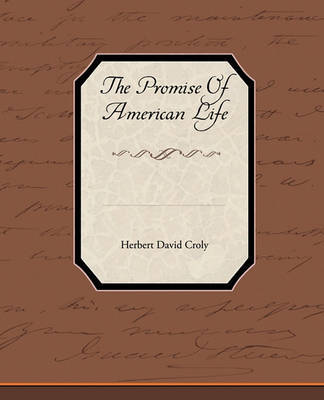 The Promise of American Life by Herbert David Croly