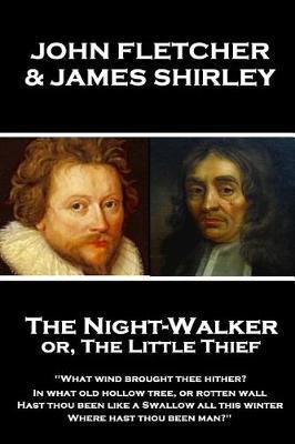 John Fletcher & James Shirley - The Night-Walker Or, the Little Thief by John Fletcher image