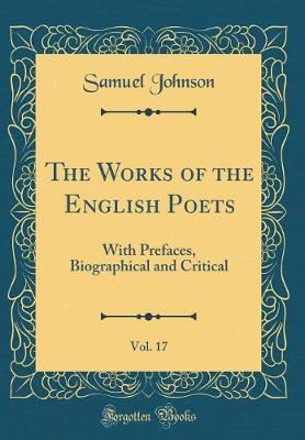 The Works of the English Poets, Vol. 17 by Samuel Johnson