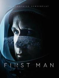 First Man - The Annotated Screenplay by Josh Singer
