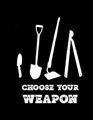 Choose Your Weapon by Garden Planner