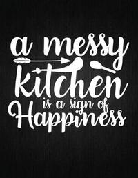 A messy kitchen is a sign of happiness by Recipe Journal