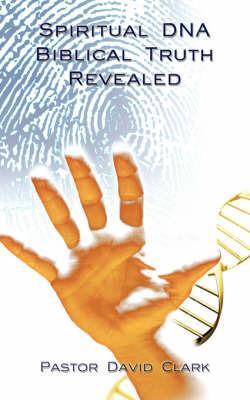 Spiritual DNA Biblical Truth Revealed by David Clark image