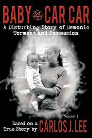 Baby Car Car: A Disturbing Story of Demonic Torment and Possession by Carlos J. Lee image