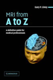 MRI from A to Z by Gary Liney
