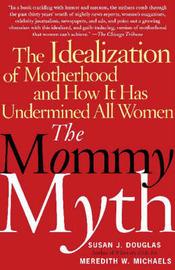 The Mommy Myth by Susan J Douglas