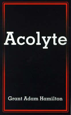Acolyte by Grant Adam Hamilton