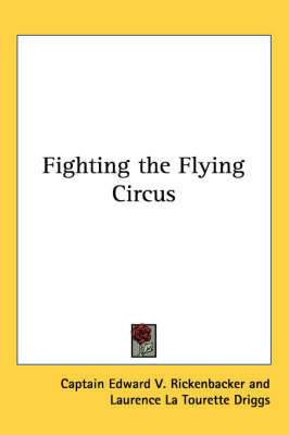 Fighting the Flying Circus by Captain Edward V. Rickenbacker