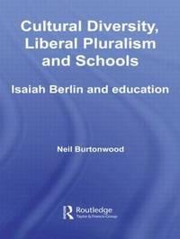 Cultural Diversity, Liberal Pluralism and Schools by Neil Burtonwood