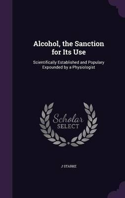 Alcohol, the Sanction for Its Use by J Starke image