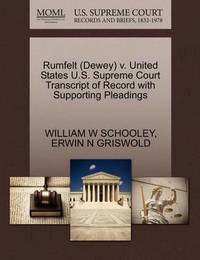 Rumfelt (Dewey) V. United States U.S. Supreme Court Transcript of Record with Supporting Pleadings by William W Schooley